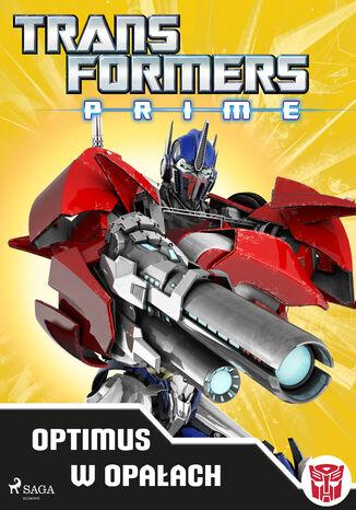Okładka książki Transformers. Transformers  PRIME  Optimus w opałach