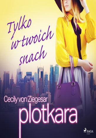Okładka książki/ebooka Plotkara. Plotkara 9: Tylko w twoich snach (#9)