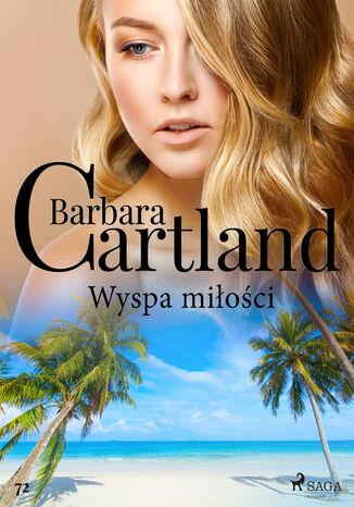 Okładka książki Ponadczasowe historie miłosne Barbary Cartland. Wyspa miłości - Ponadczasowe historie miłosne Barbary Cartland (#72)