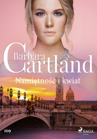 Okładka książki Ponadczasowe historie miłosne Barbary Cartland. Namiętność i kwiat - Ponadczasowe historie miłosne Barbary Cartland (#109)