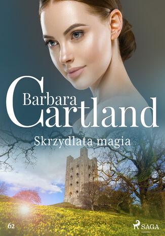 Okładka książki/ebooka Ponadczasowe historie miłosne Barbary Cartland. Skrzydlata magia - Ponadczasowe historie miłosne Barbary Cartland (#62)