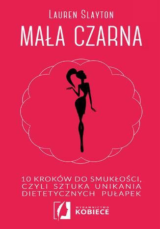 Okładka książki/ebooka Mała czarna. 10 kroków do smukłości, czyli sztuka unikania dietetycznych pułapek