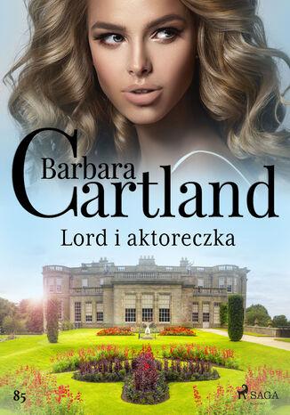 Okładka książki Ponadczasowe historie miłosne Barbary Cartland. Lord i aktoreczka - Ponadczasowe historie miłosne Barbary Cartland (#85)