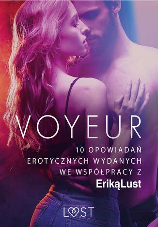 Okładka książki LUST. Voyeur  10 opowiadań erotycznych wydanych we współpracy z Eriką Lust