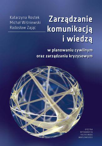 Okładka książki Zarządzanie komunikacją i wiedzą w planowaniu cywilnym oraz zarządzaniu kryzysowym