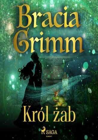 Okładka książki Baśnie Braci Grimm. Król żab