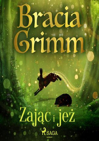 Okładka książki Baśnie Braci Grimm. Zając i jeż