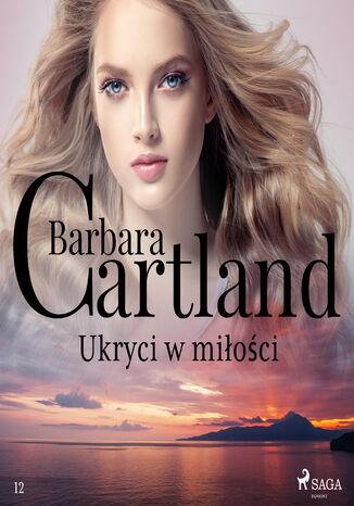Okładka książki Ponadczasowe historie miłosne Barbary Cartland. Ukryci w miłości - Ponadczasowe historie miłosne Barbary Cartland (#12)