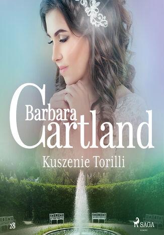 Okładka książki Ponadczasowe historie miłosne Barbary Cartland. Kuszenie Torilli - Ponadczasowe historie miłosne Barbary Cartland (#28)
