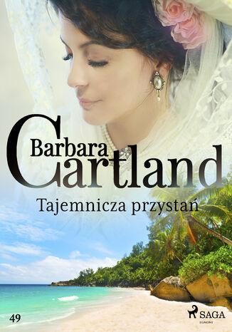 Okładka książki Ponadczasowe historie miłosne Barbary Cartland. Tajemnicza przystań - Ponadczasowe historie miłosne Barbary Cartland (#49)