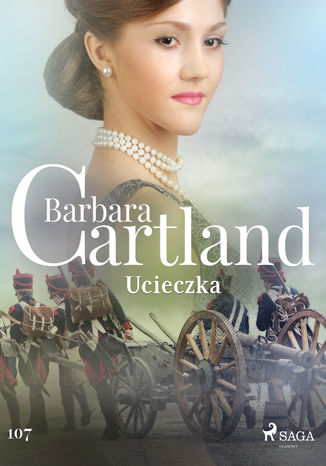 Okładka książki Ponadczasowe historie miłosne Barbary Cartland. Ucieczka - Ponadczasowe historie miłosne Barbary Cartland (#107)