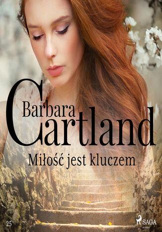 Okładka książki Ponadczasowe historie miłosne Barbary Cartland. Miłość jest kluczem (#25)