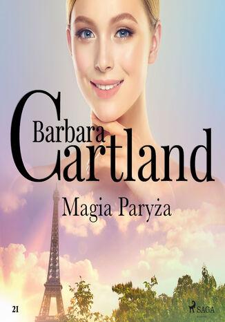 Okładka książki Ponadczasowe historie miłosne Barbary Cartland (#21). Magia Paryża - Ponadczasowe historie miłosne Barbary Cartland (#21)