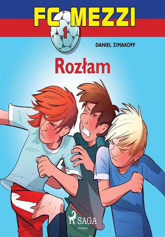 Okładka książki FC Mezzi. FC Mezzi 1 - Rozłam (#1)