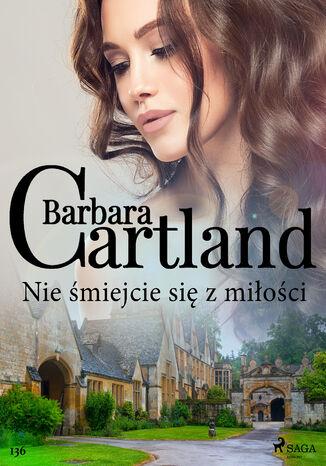 Okładka książki Ponadczasowe historie miłosne Barbary Cartland. Nie śmiejcie się z miłości - Ponadczasowe historie miłosne Barbary Cartland (#136)