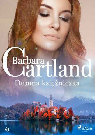 Okładka książki Ponadczasowe historie miłosne Barbary Cartland. Dumna księżniczka - Ponadczasowe historie miłosne Barbary Cartland (#65)