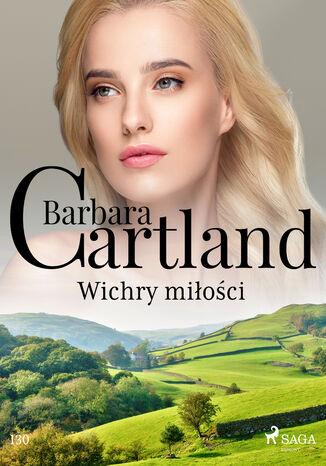 Okładka książki Ponadczasowe historie miłosne Barbary Cartland. Wichry miłości - Ponadczasowe historie miłosne Barbary Cartland (#130)