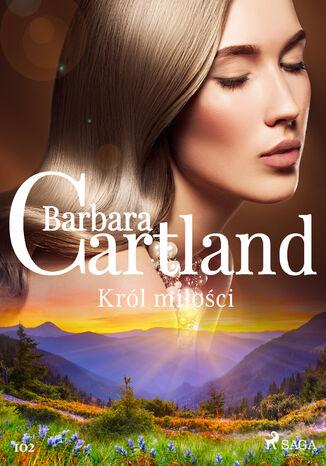 Okładka książki Ponadczasowe historie miłosne Barbary Cartland. Król miłości - Ponadczasowe historie miłosne Barbary Cartland (#102)