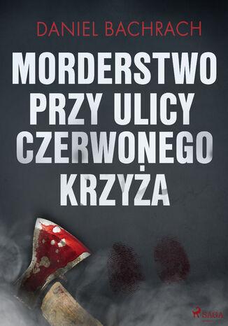 Okładka książki/ebooka Morderstwo przy ulicy Czerwonego Krzyża