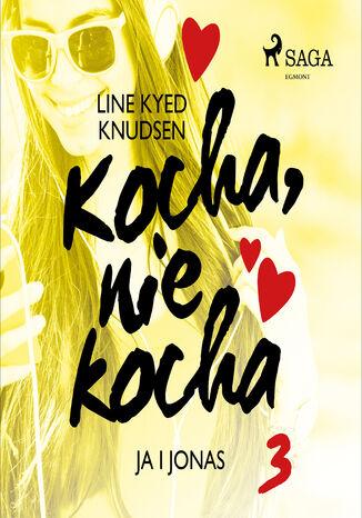 Okładka książki/ebooka Kocha, nie kocha. Kocha, nie kocha 3 - Ja i Jonas