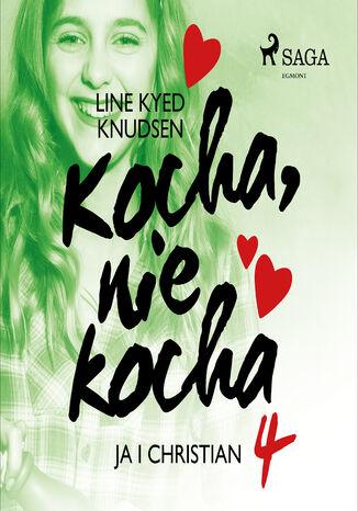 Okładka książki Kocha, nie kocha. Kocha, nie kocha 4 - Ja i Christian