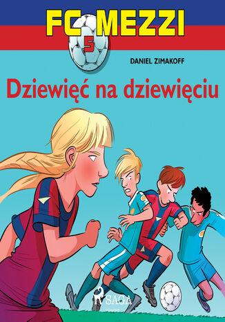 Okładka książki/ebooka FC Mezzi. FC Mezzi 5 - Dziewięć na dziewięciu (#5)