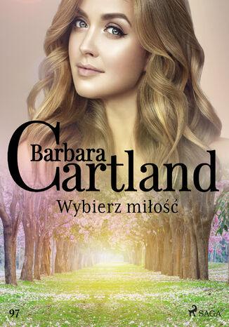 Okładka książki Ponadczasowe historie miłosne Barbary Cartland. Wybierz miłość - Ponadczasowe historie miłosne Barbary Cartland (#97)