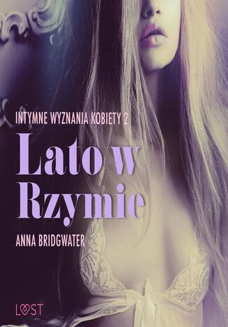 Okładka książki/ebooka LUST. Lato w Rzymie - Intymne wyznania kobiety 2 - opowiadanie erotyczne (#2)
