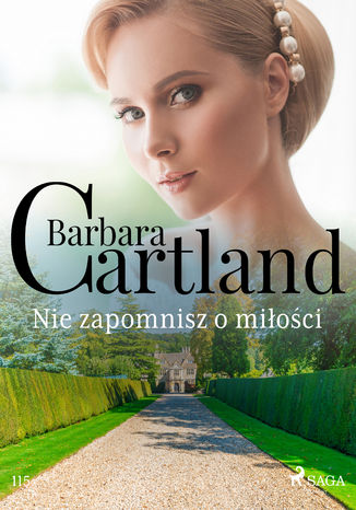 Okładka książki Ponadczasowe historie miłosne Barbary Cartland. Nie zapomnisz o miłości - Ponadczasowe historie miłosne Barbary Cartland (#115)