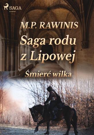 Okładka książki Saga rodu z Lipowej. Saga rodu z Lipowej 13: Śmierć wilka