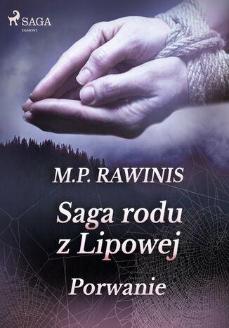 Okładka książki/ebooka Saga rodu z Lipowej. Saga rodu z Lipowej 9: Porwanie