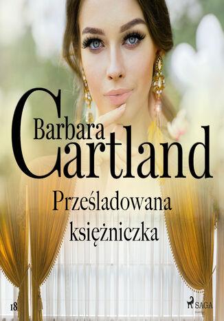 Okładka książki/ebooka Ponadczasowe historie miłosne Barbary Cartland. Prześladowana księżniczka (#18)