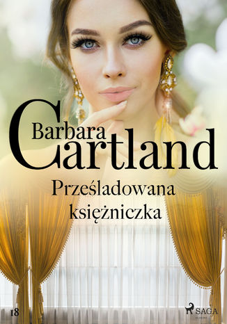 Okładka książki Ponadczasowe historie miłosne Barbary Cartland. Prześladowana księżniczka (#18)