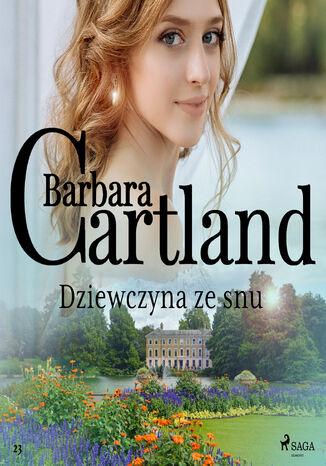 Okładka książki Ponadczasowe historie miłosne Barbary Cartland. Dziewczyna ze snu (#23)