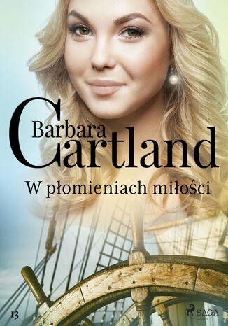 Okładka książki Ponadczasowe historie miłosne Barbary Cartland. W płomieniach miłości (#13)
