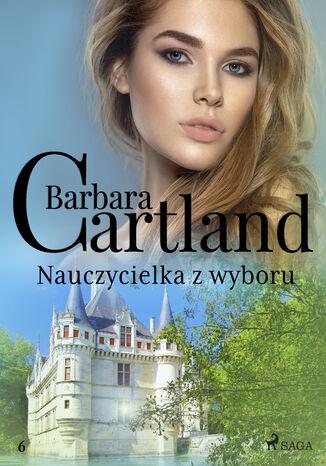 Okładka książki Ponadczasowe historie miłosne Barbary Cartland. Nauczycielka z wyboru (#6)