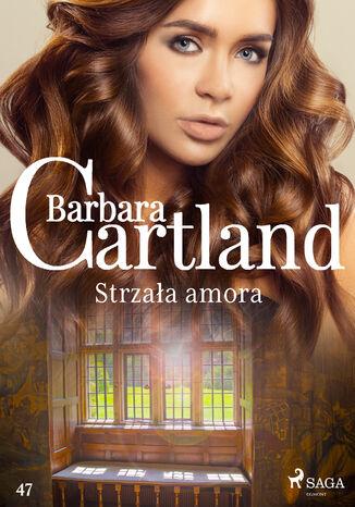 Okładka książki Ponadczasowe historie miłosne Barbary Cartland. Strzała amora - Ponadczasowe historie miłosne Barbary Cartland (#47)