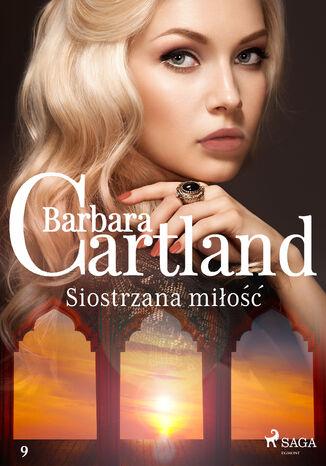 Okładka książki Ponadczasowe historie miłosne Barbary Cartland. Siostrzana miłość - Ponadczasowe historie miłosne Barbary Cartland (#9)