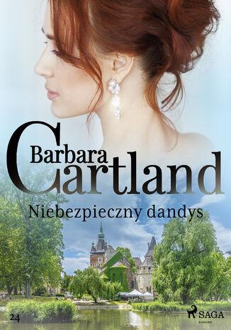 Okładka książki Ponadczasowe historie miłosne Barbary Cartland. Niebezpieczny dandys - Ponadczasowe historie miłosne Barbary Cartland (#24)