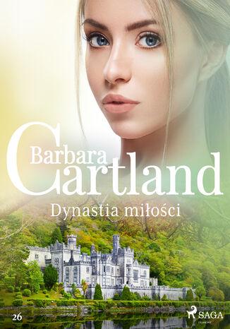 Okładka książki Ponadczasowe historie miłosne Barbary Cartland. Dynastia miłości - Ponadczasowe historie miłosne Barbary Cartland (#26)