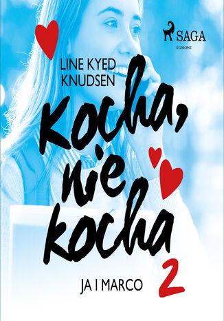 Okładka książki Kocha, nie kocha. Kocha, nie kocha 2 - Ja i Marco