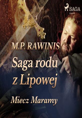 Okładka książki/ebooka Saga rodu z Lipowej. Saga rodu z Lipowej 2: Miecz Maramy
