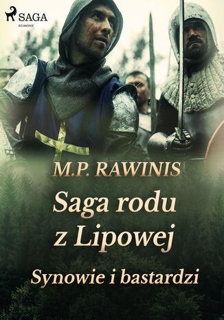 Okładka książki/ebooka Saga rodu z Lipowej. Saga rodu z Lipowej 4: Synowie i bastardzi