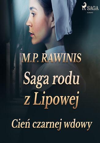 Okładka książki Saga rodu z Lipowej. Saga rodu z Lipowej 10: Cień czarnej wdowy