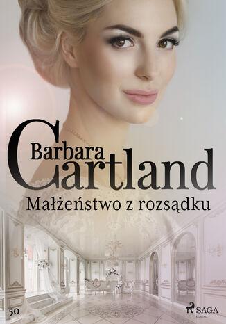 Okładka książki/ebooka Ponadczasowe historie miłosne Barbary Cartland. Małżeństwo z rozsądku - Ponadczasowe historie miłosne Barbary Cartland (#50)