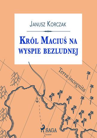 Okładka książki Król Maciuś. Król Maciuś na wyspie bezludnej