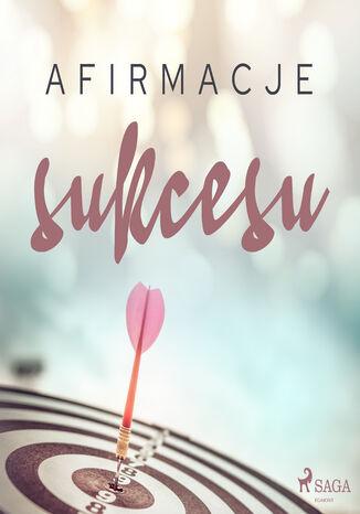 Okładka książki Afirmacje. Afirmacje sukcesu