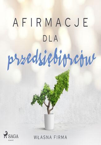 Okładka książki Afirmacje. Afirmacje dla przedsiębiorców  Własna firma