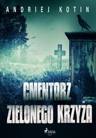 Okładka książki/ebooka Cmentarz Zielonego Krzyża