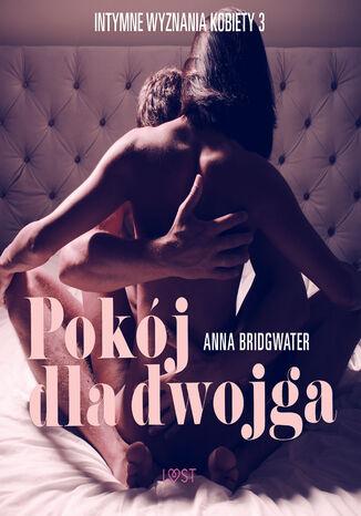 Okładka książki/ebooka LUST. Pokój dla dwojga - Intymne wyznania kobiety 3 - opowiadanie erotyczne (#3)